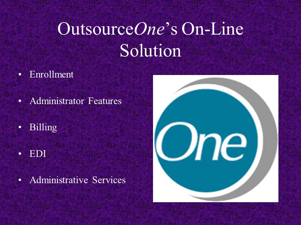 OutsourceOne's On-Line Solution Enrollment Administrator Features Billing EDI Administrative Services