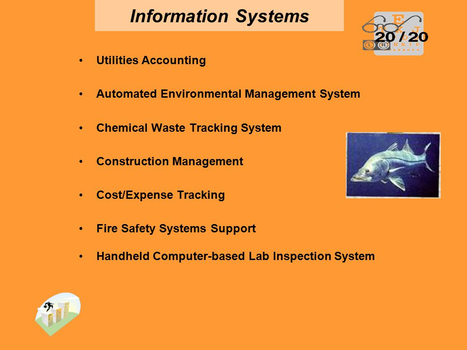 Information Systems Utilities Accounting Automated Environmental Management System Chemical Waste Tracking System Construction Management Cost/Expense Tracking Fire Safety Systems Support Handheld Computer-based Lab Inspection System
