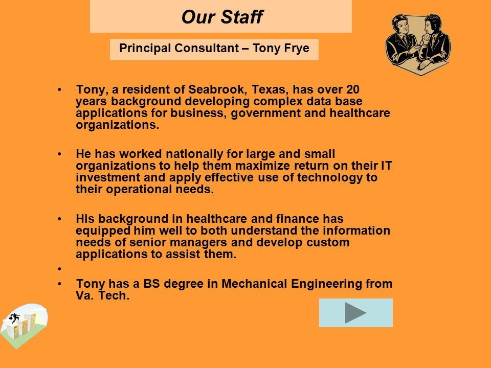 Our Staff Tony, a resident of Seabrook, Texas, has over 20 years background developing complex data base applications for business, government and healthcare organizations.