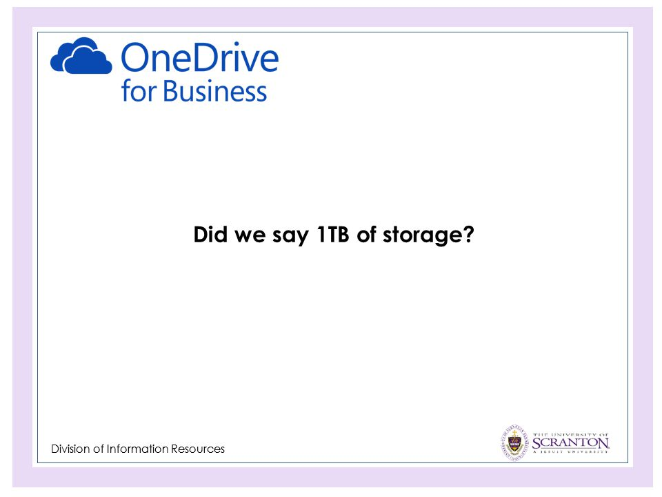 Division of Information Resources Did we say 1TB of storage