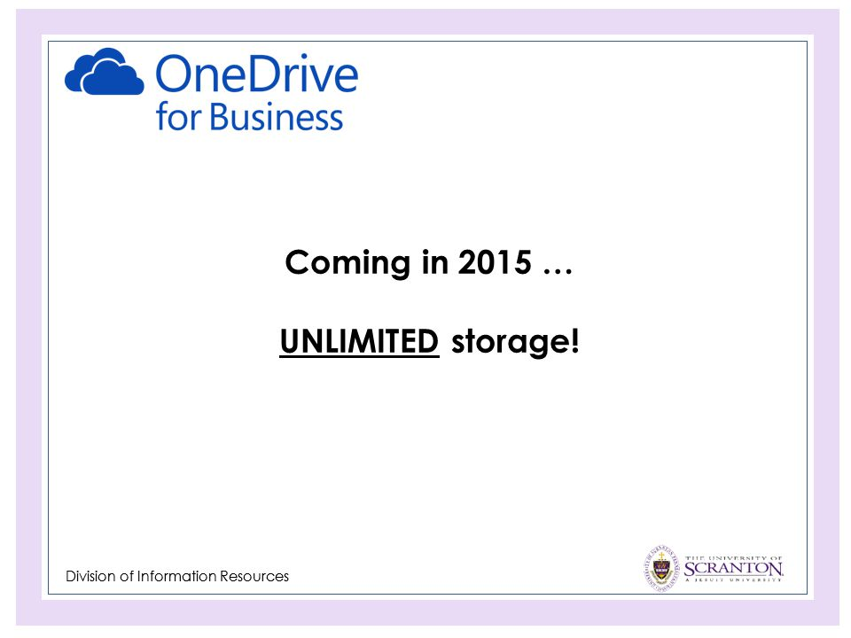 Division of Information Resources Coming in 2015 … UNLIMITED storage!