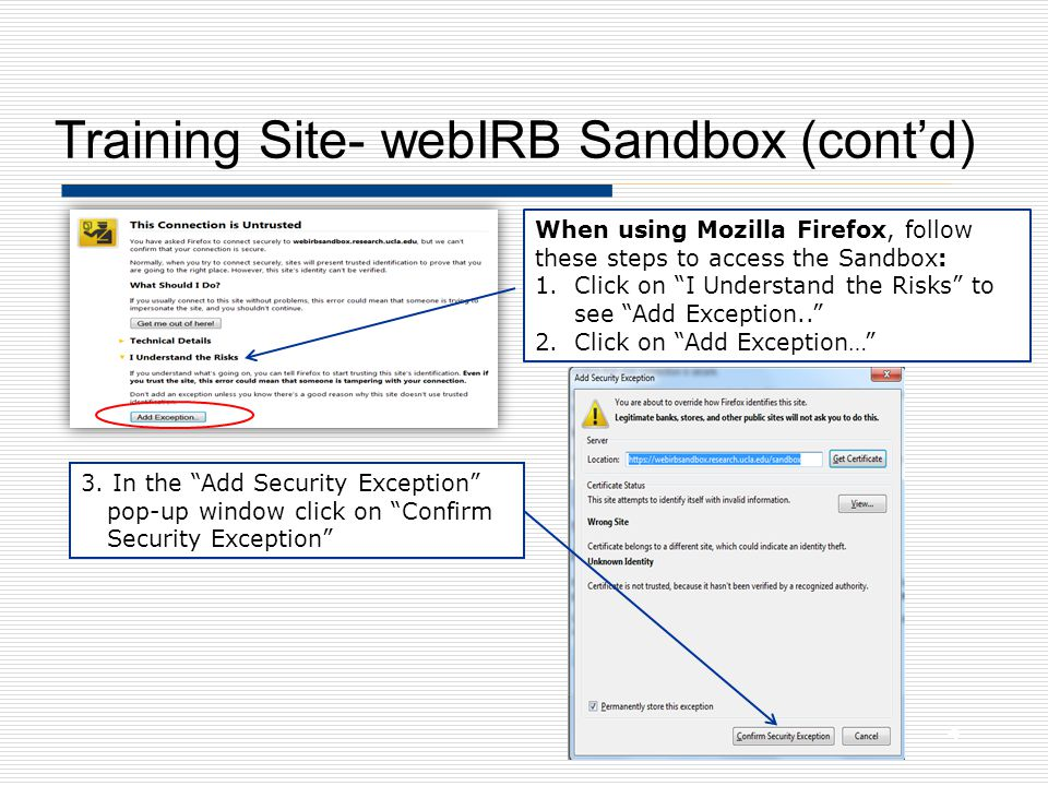 Training Site- webIRB Sandbox (cont'd) Use this site for practice only: https://webirbsandbox.research.ucla.edu/sandbox https://webirbsandbox.research.ucla.edu/sandbox Do not use it for studies that you plan to submit to the IRB.
