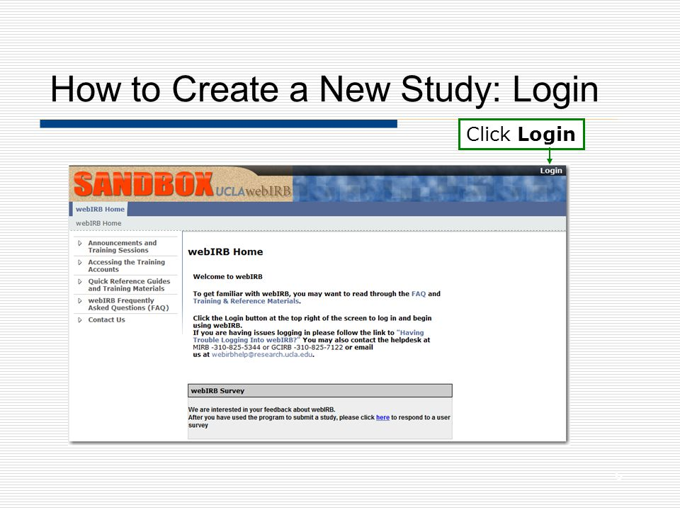 How to Create a New Study: Login Enter the Training Account User Name and Password (1234) and click Login 7
