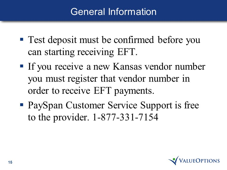 15 General Information  Test deposit must be confirmed before you can starting receiving EFT.