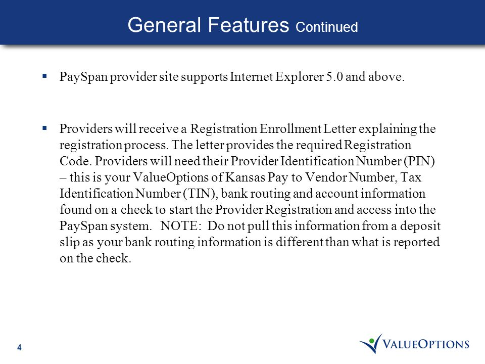 4  PaySpan provider site supports Internet Explorer 5.0 and above.  Providers will receive a Registration Enrollment Letter explaining the registrat