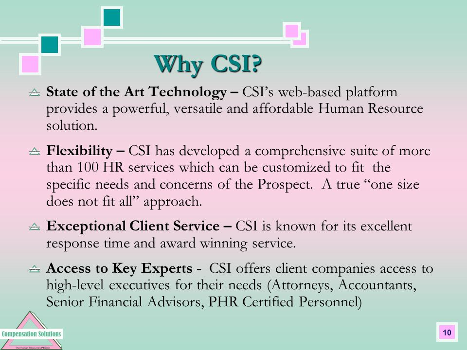 10 State of the Art Technology – CSI's web-based platform provides a powerful, versatile and affordable Human Resource solution.