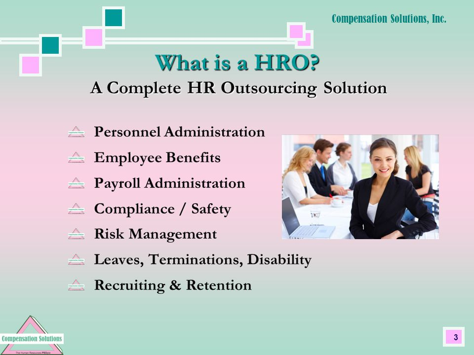 4 Payroll Administration - PTO Tracking, W-2 Processing, Quarterly/Annual Tax Filings, Web-Based Entry, VPN Access for Employees What HRO Can Do For Your Business