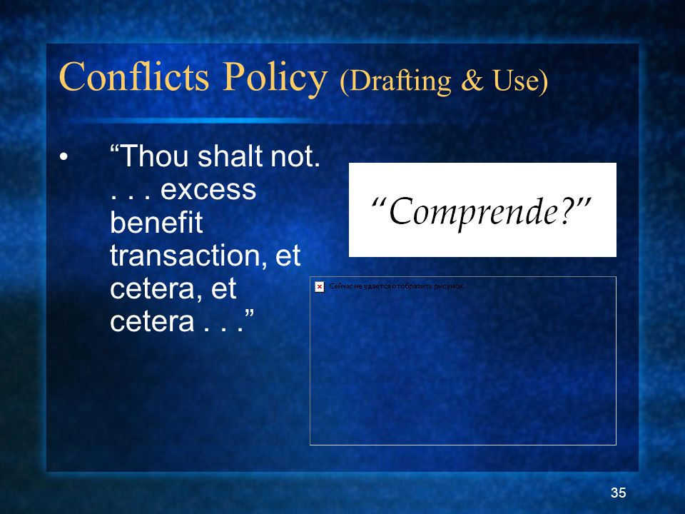35 Conflicts Policy (Drafting & Use) Thou shalt not....