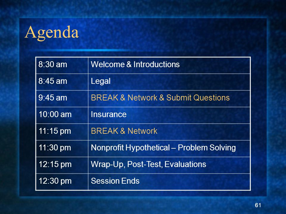 61 Agenda 8:30 amWelcome & Introductions 8:45 amLegal 9:45 amBREAK & Network & Submit Questions 10:00 amInsurance 11:15 pmBREAK & Network 11:30 pmNonprofit Hypothetical – Problem Solving 12:15 pmWrap-Up, Post-Test, Evaluations 12:30 pmSession Ends
