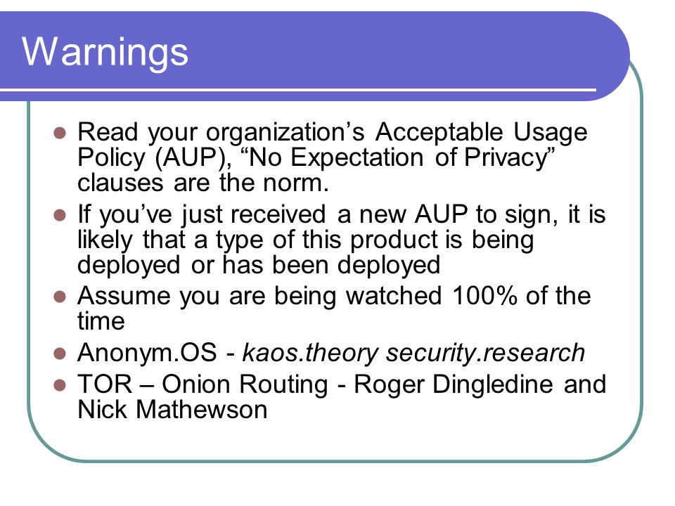 Warnings Read your organization's Acceptable Usage Policy (AUP), No Expectation of Privacy clauses are the norm.