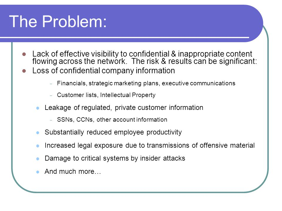 The Problem: Lack of effective visibility to confidential & inappropriate content flowing across the network.