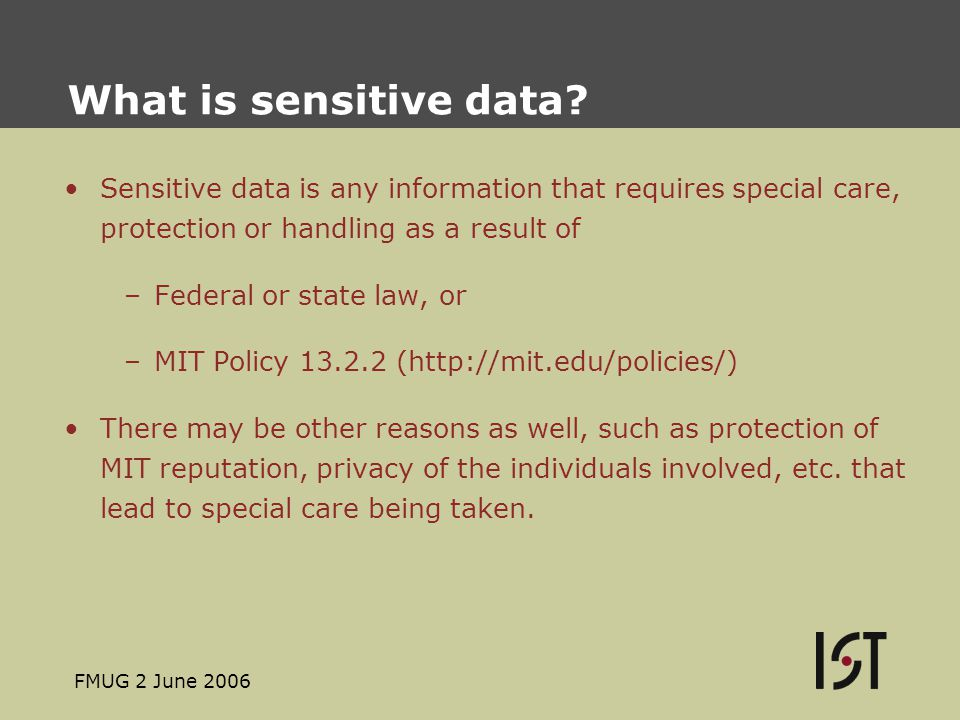 FMUG 2 June 2006 MIT Policy 13.2.2 says in part … Individuals who manage or use the information and computing resources required by the Institute to carry out its mission must protect them from unauthorized modification, disclosure, and destruction.