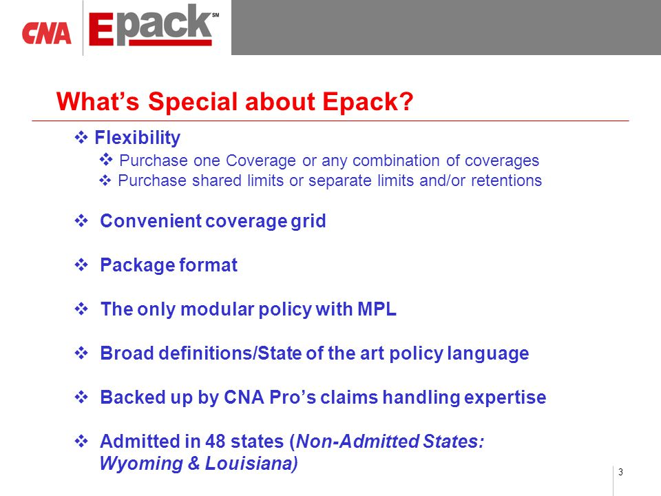 3 What's Special about Epack?  Flexibility  Purchase one Coverage or any combination of coverages  Purchase shared limits or separate limits and/or