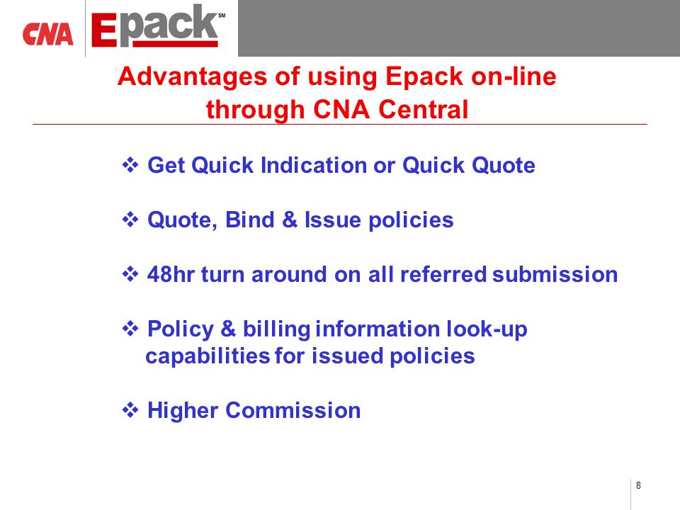 8 Advantages of using Epack on-line through CNA Central  Get Quick Indication or Quick Quote  Quote, Bind & Issue policies  48hr turn around on all