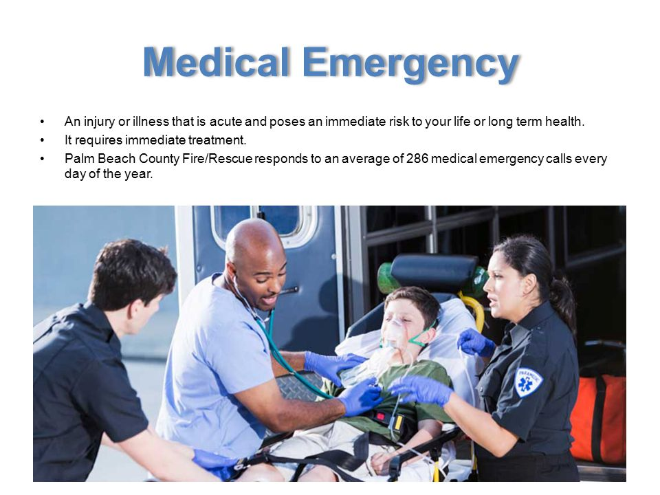 Medical Emergency An injury or illness that is acute and poses an immediate risk to your life or long term health.