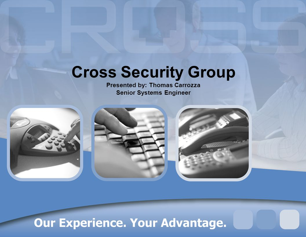 Cross Security Group Presented by: Thomas Carrozza Senior Systems Engineer