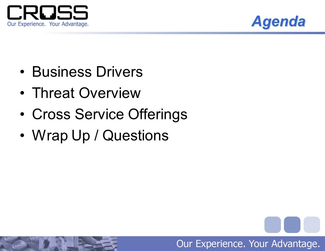 Agenda Business Drivers Threat Overview Cross Service Offerings Wrap Up / Questions