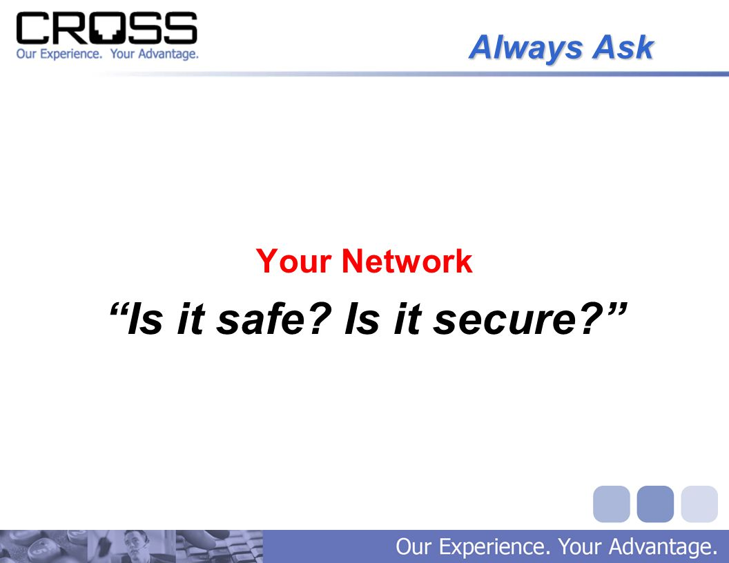 Always Ask Your Network Is it safe Is it secure