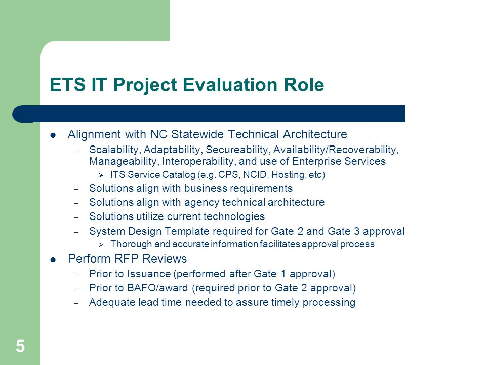 5 ETS IT Project Evaluation Role Alignment with NC Statewide Technical Architecture – Scalability, Adaptability, Secureability, Availability/Recoverability, Manageability, Interoperability, and use of Enterprise Services  ITS Service Catalog (e.g.