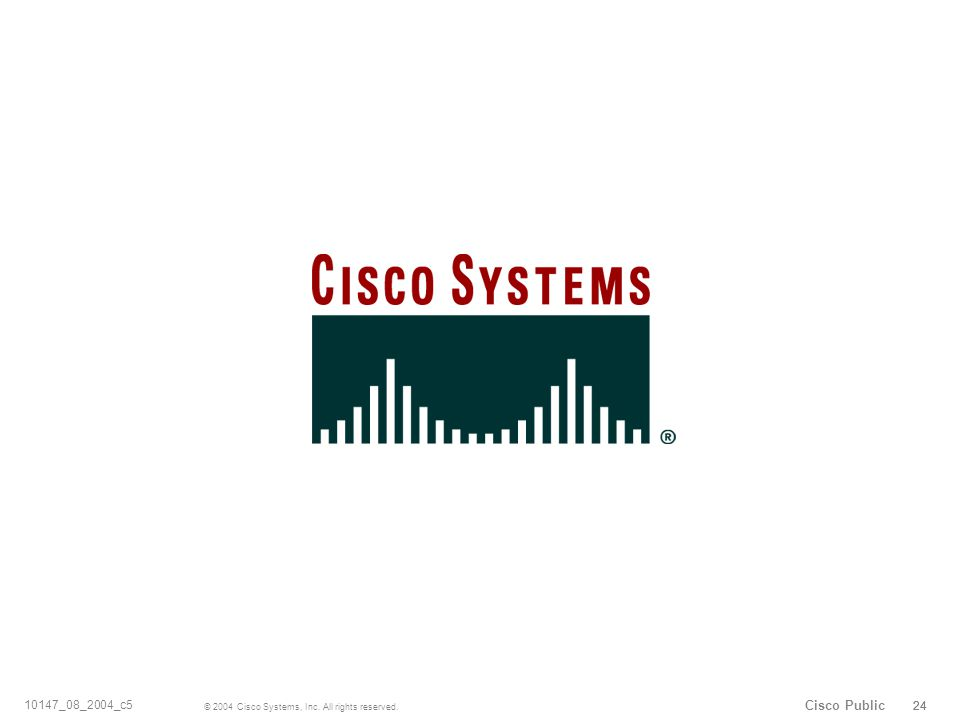 24 © 2004 Cisco Systems, Inc. All rights reserved. 10147_08_2004_c5 Cisco Public