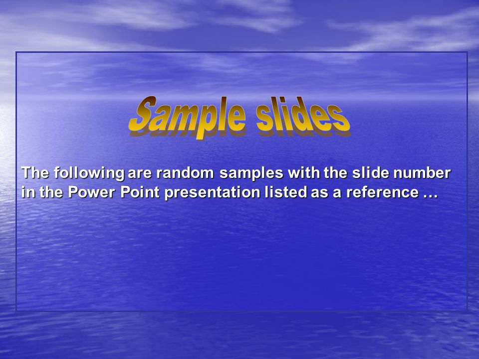 The following are random samples with the slide number in the Power Point presentation listed as a reference …