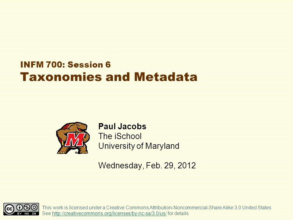 INFM 700: Session 6 Taxonomies and Metadata Paul Jacobs The iSchool University of Maryland Wednesday, Feb.