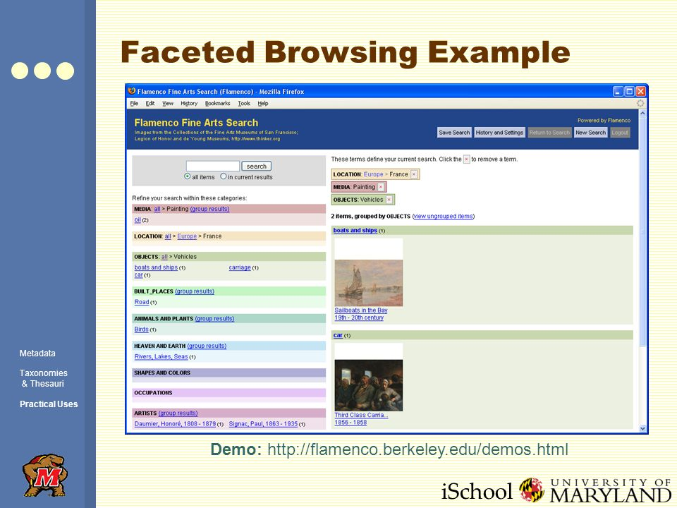 iSchool Faceted Browsing Example Demo: http://flamenco.berkeley.edu/demos.html Metadata Taxonomies & Thesauri Practical Uses