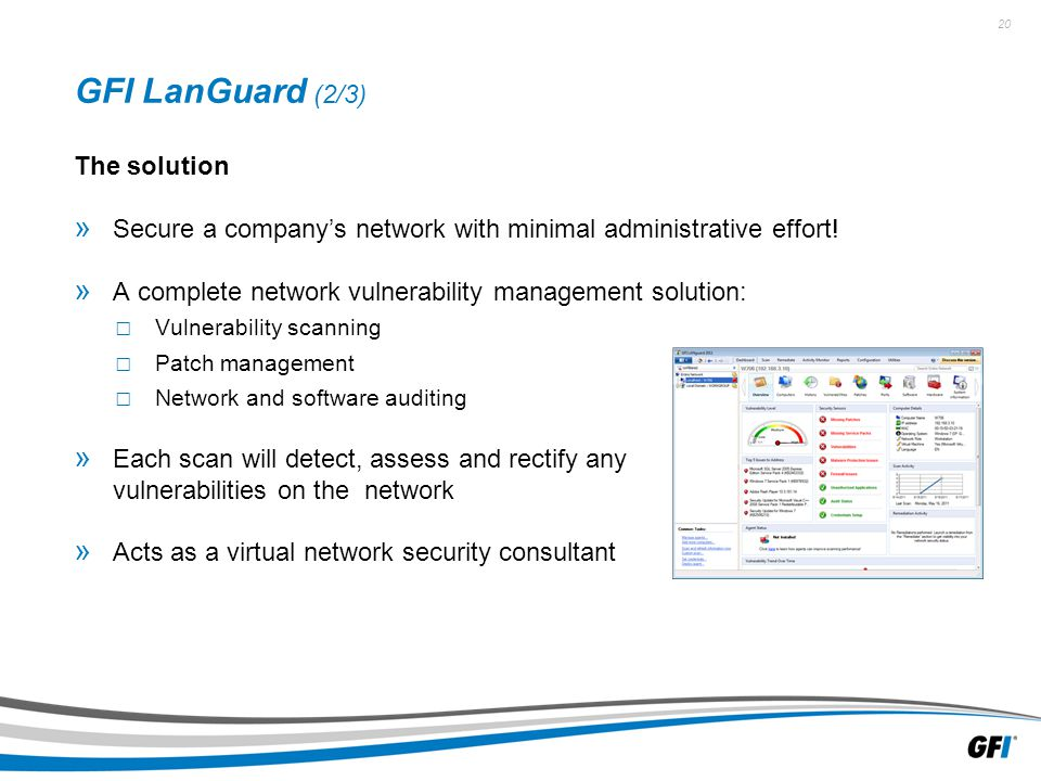 20 GFI LanGuard (2/3) The solution » Secure a company's network with minimal administrative effort.