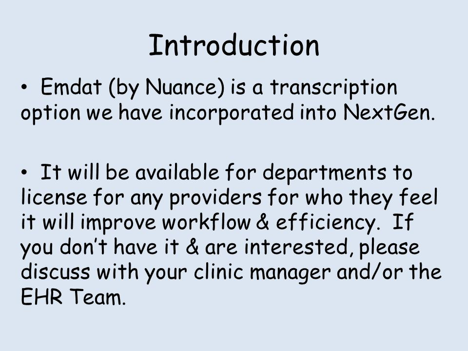 Introduction Emdat (by Nuance) is a transcription option we have incorporated into NextGen. It will be available for departments to license for any pr