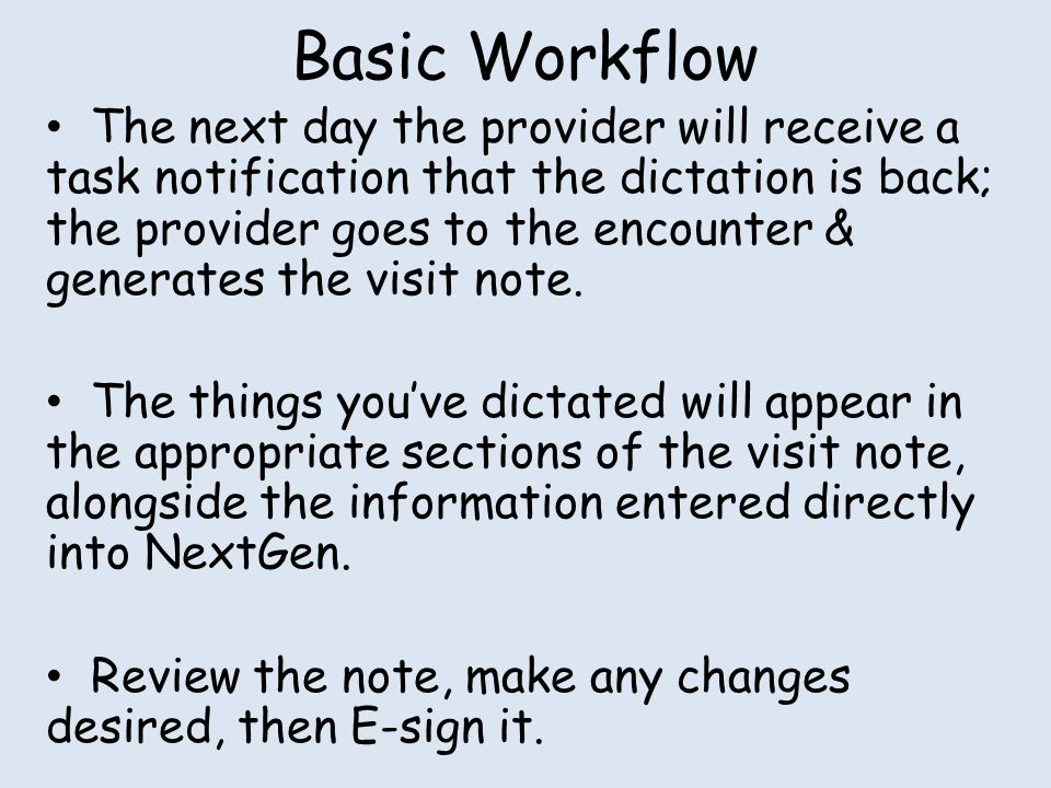Basic Workflow The next day the provider will receive a task notification that the dictation is back; the provider goes to the encounter & generates t