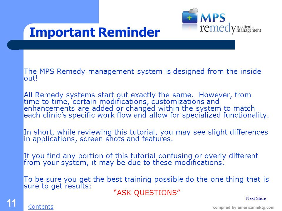 Next Slide Contents compiled by americanmktg.com 11 Important Reminder The MPS Remedy management system is designed from the inside out.
