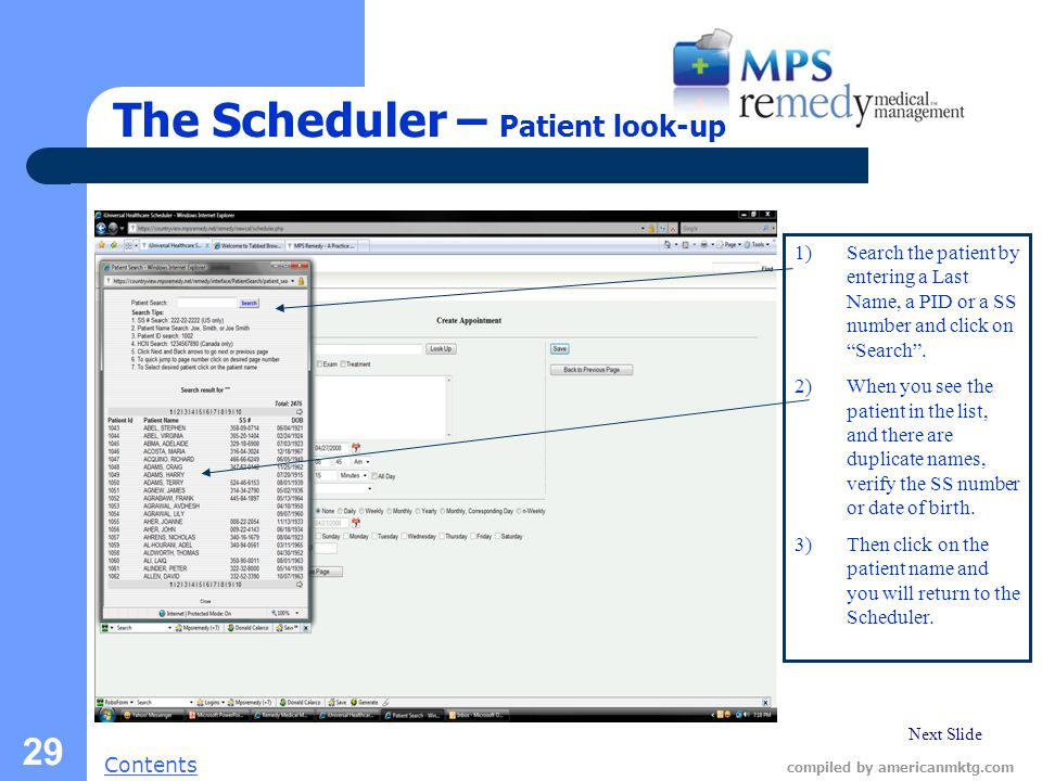 Next Slide Contents compiled by americanmktg.com 29 The Scheduler – Patient look-up 1)Search the patient by entering a Last Name, a PID or a SS number and click on Search .