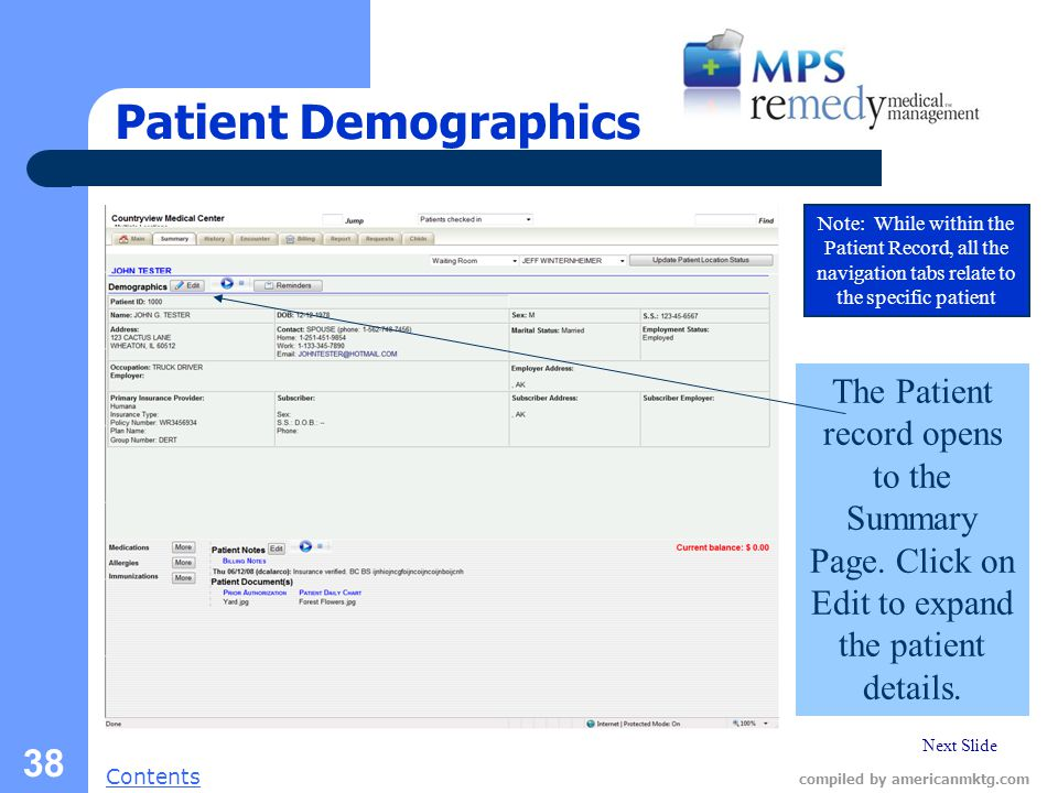 Next Slide Contents compiled by americanmktg.com 38 Patient Demographics Note: While within the Patient Record, all the navigation tabs relate to the specific patient The Patient record opens to the Summary Page.