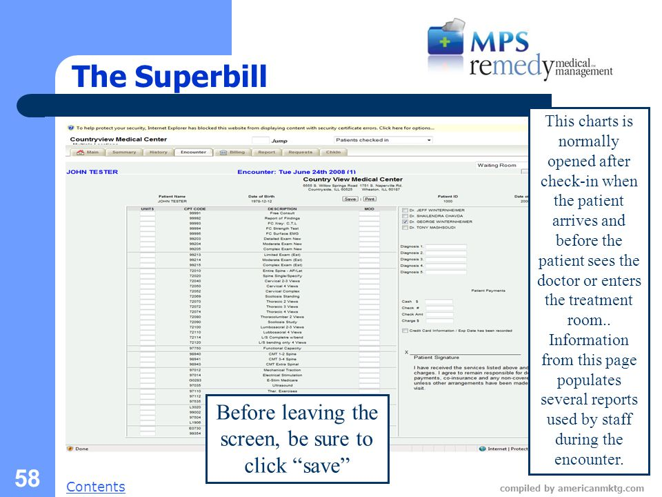 Next Slide Contents compiled by americanmktg.com 58 The Superbill This charts is normally opened after check-in when the patient arrives and before the patient sees the doctor or enters the treatment room..
