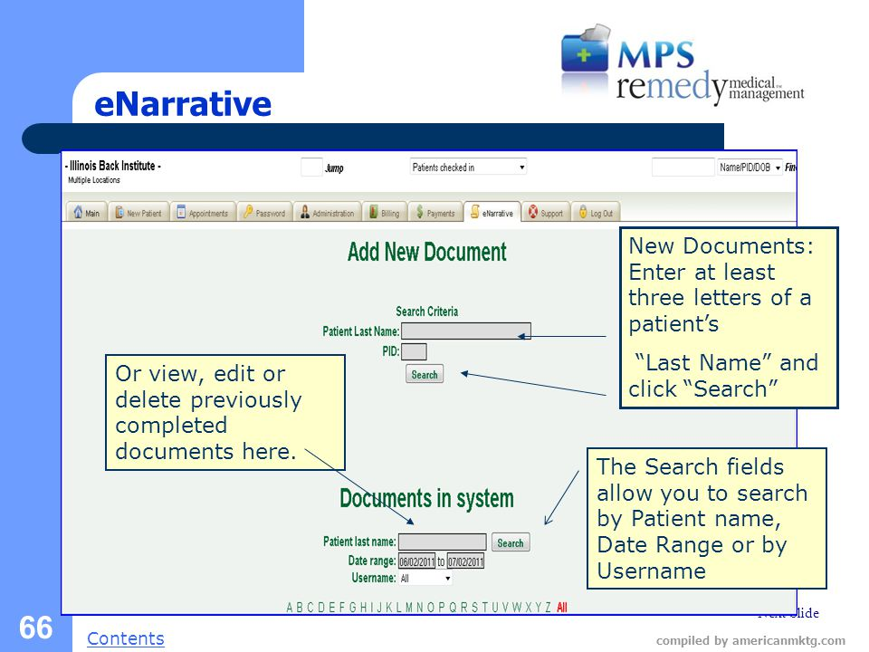Next Slide Contents compiled by americanmktg.com 66 eNarrative New Documents: Enter at least three letters of a patient's Last Name and click Search Or view, edit or delete previously completed documents here.