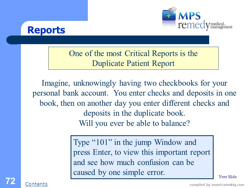 Next Slide Contents compiled by americanmktg.com 72 Reports Type 101 in the jump Window and press Enter, to view this important report and see how much confusion can be caused by one simple error.