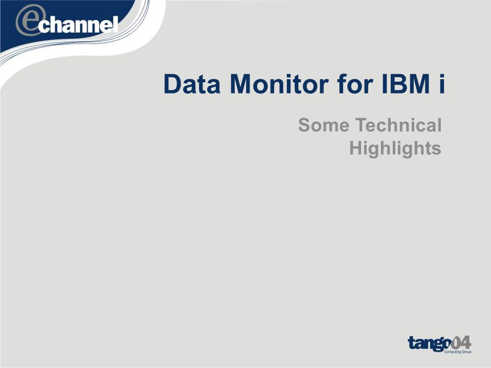 Data Monitor for IBM i Some Technical Highlights