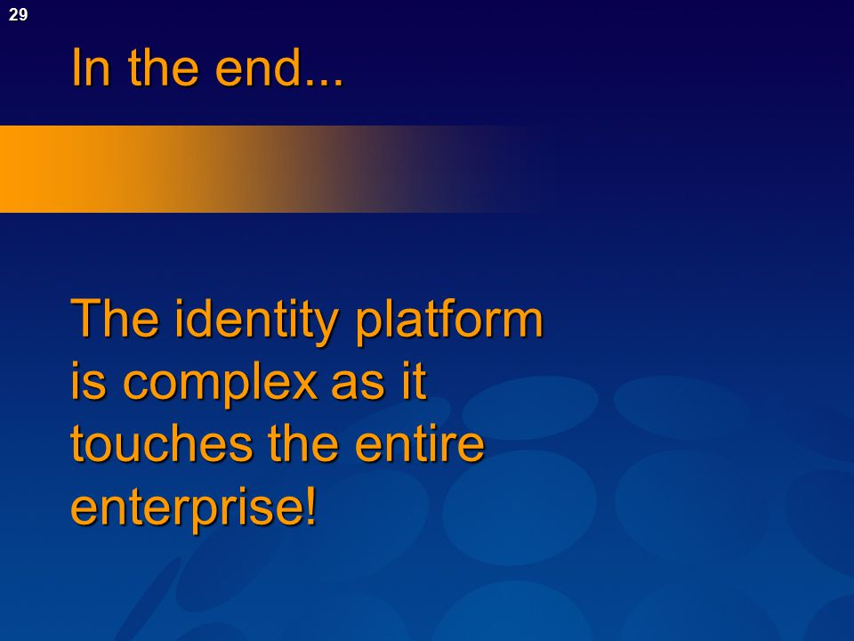 29 In the end... The identity platform is complex as it touches the entire enterprise!
