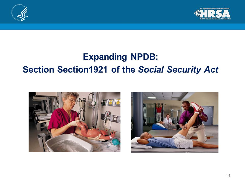 Expanding NPDB: Section Section1921 of the Social Security Act 14
