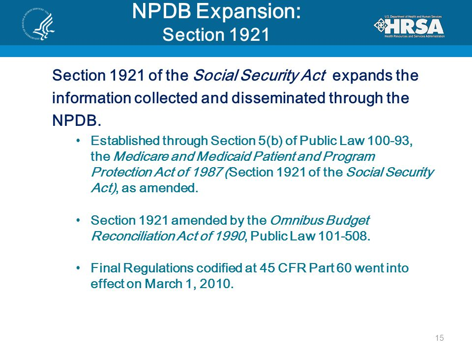 NPDB Expansion: Section 1921 Section 1921 of the Social Security Act expands the information collected and disseminated through the NPDB.