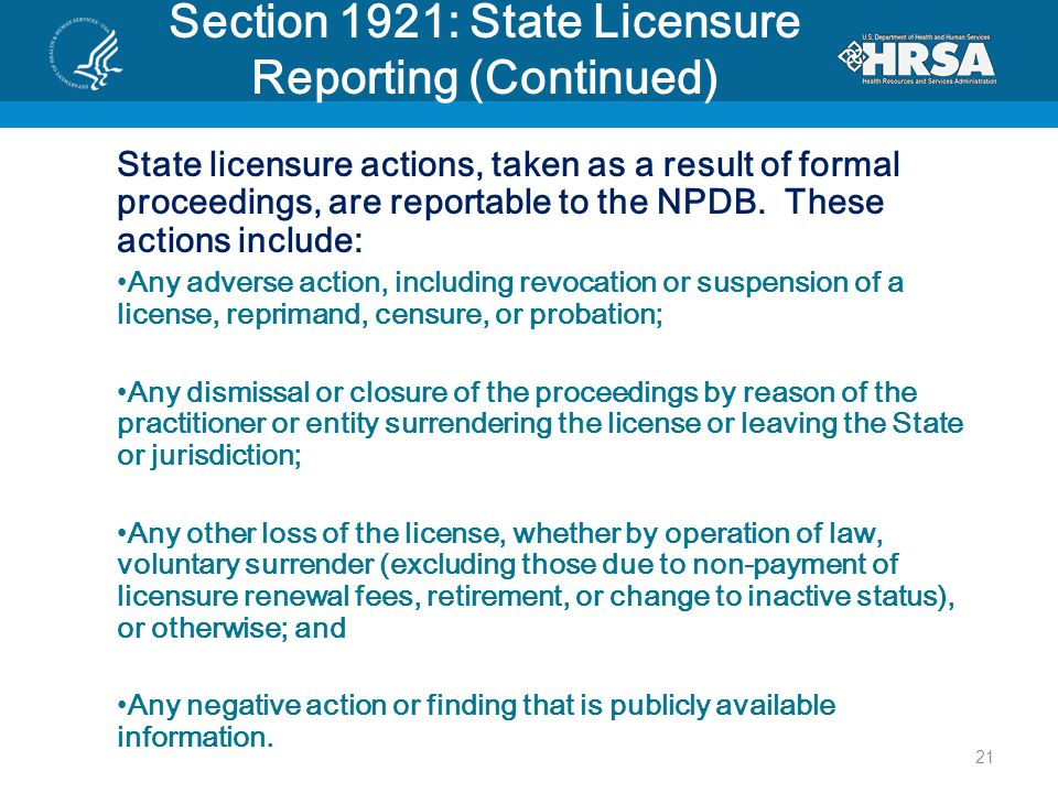 Section 1921: State Licensure Reporting (Continued) State licensure actions, taken as a result of formal proceedings, are reportable to the NPDB.
