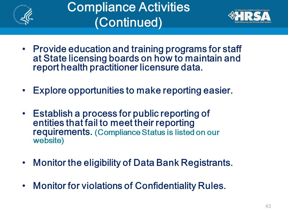 43 Compliance Activities (Continued) Provide education and training programs for staff at State licensing boards on how to maintain and report health practitioner licensure data.
