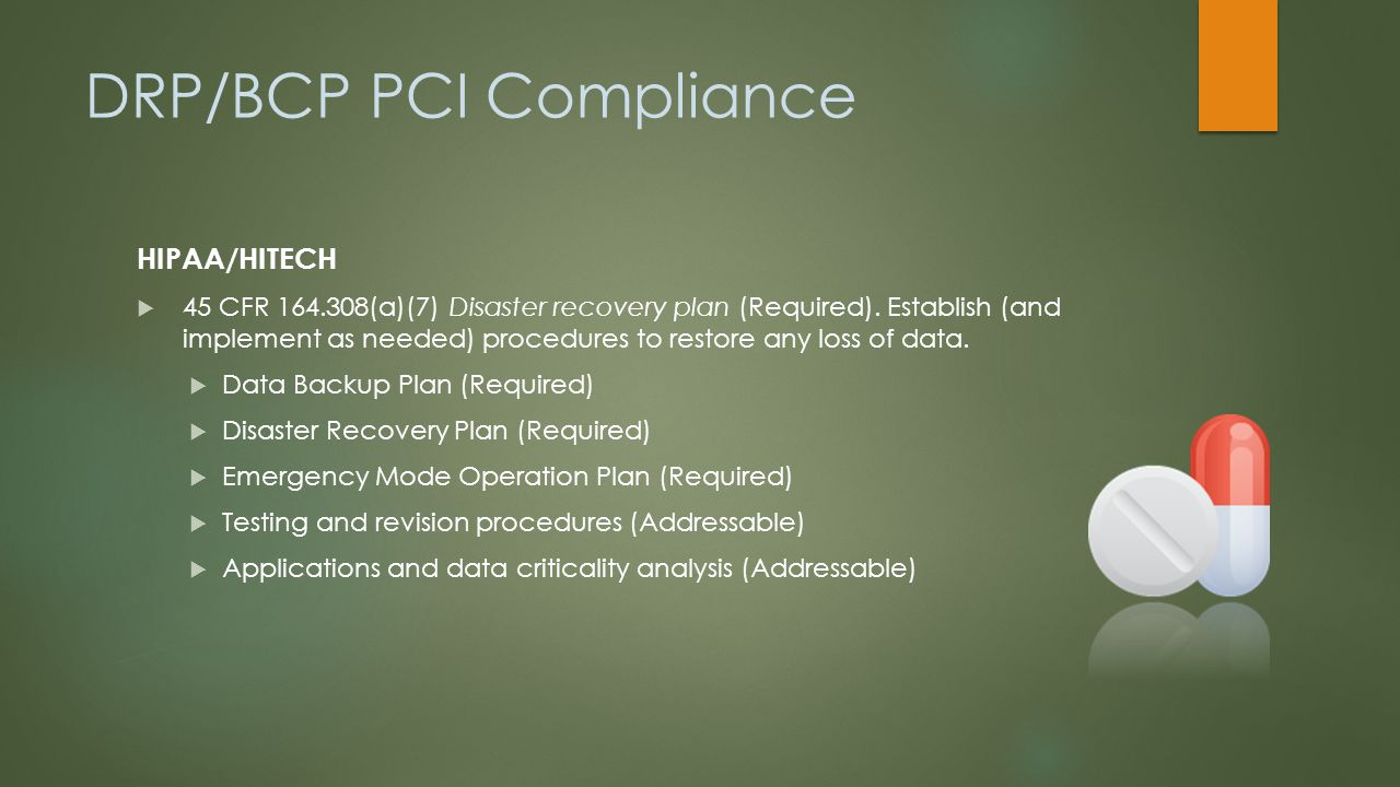 DRP/BCP PCI Compliance PCI DSS (V3) - 12.10.1 thru 12.10.6  Create the incident response plan to be implemented in the event of a system breach.