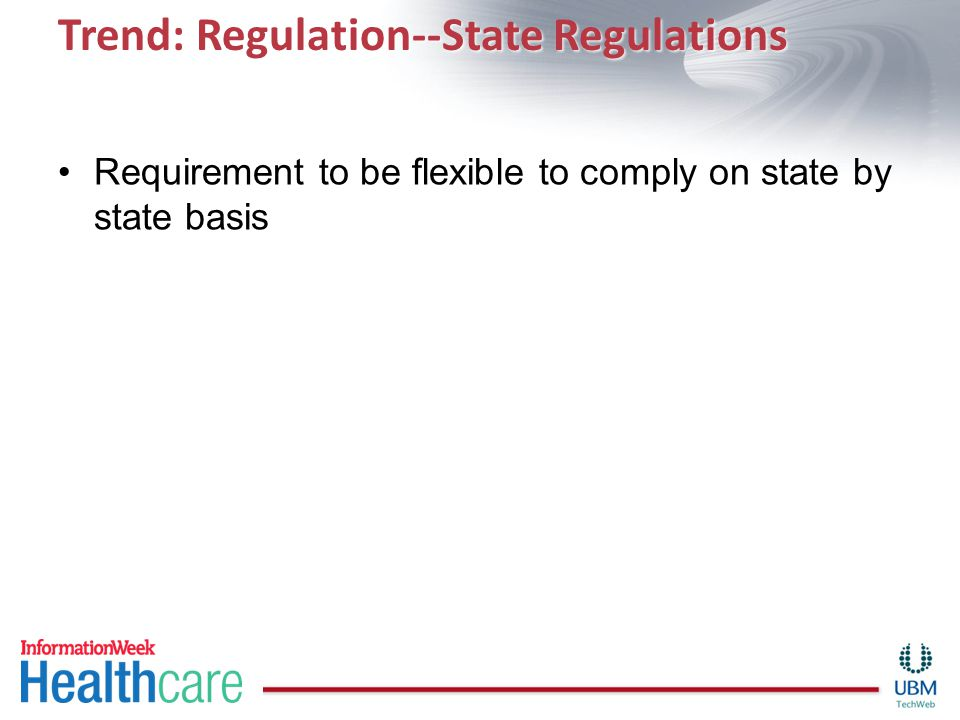 Trend: Regulation--State Regulations Requirement to be flexible to comply on state by state basis