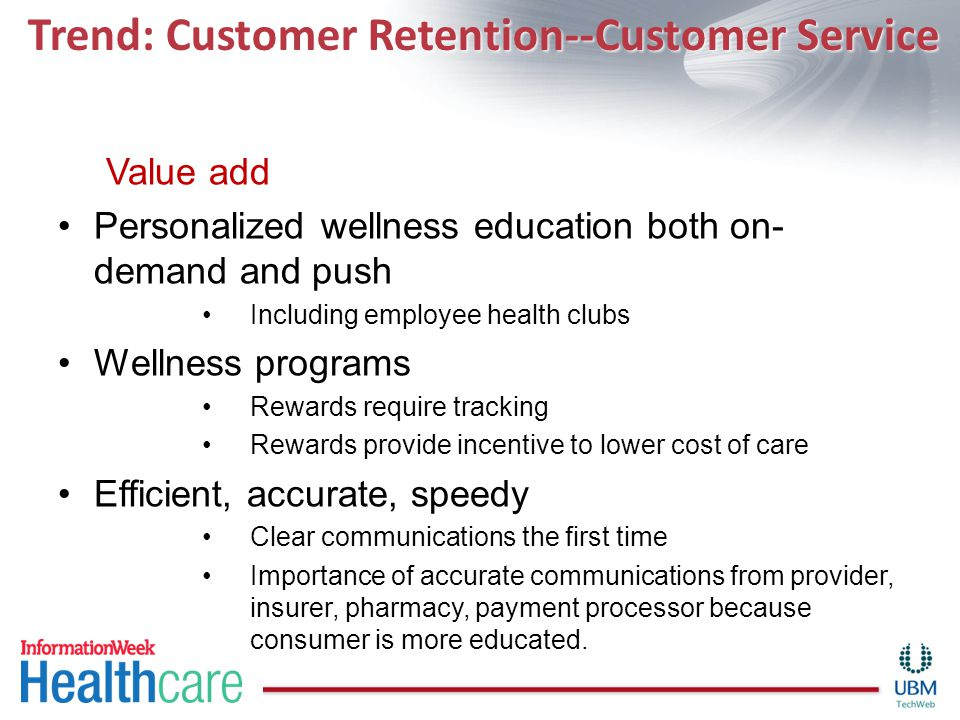 Trend: Customer Retention--Customer Service Value add Personalized wellness education both on- demand and push Including employee health clubs Wellnes