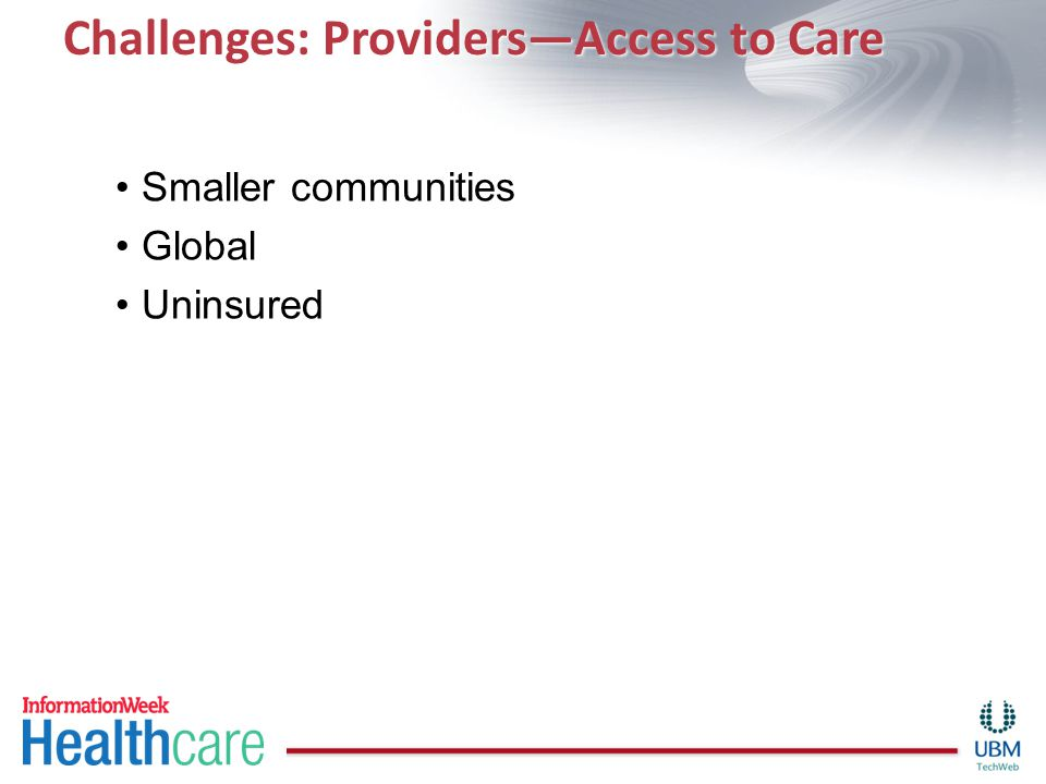 Challenges: Providers—Access to Care Smaller communities Global Uninsured
