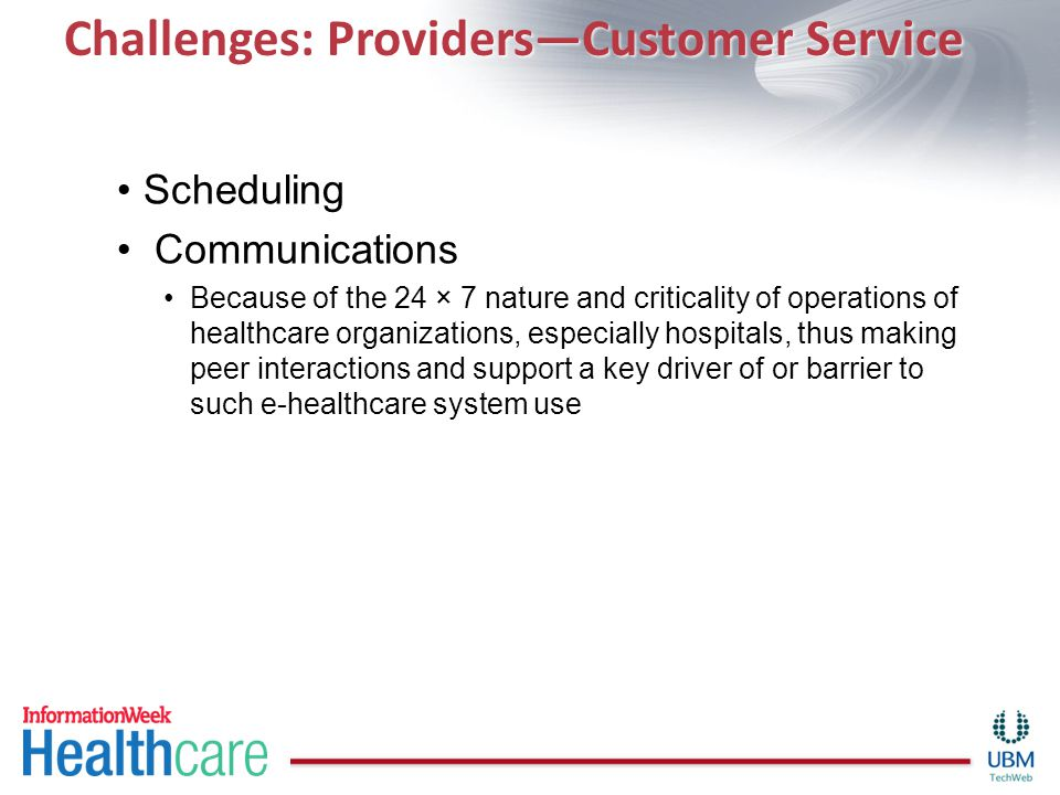 Challenges: Providers—Customer Service Scheduling Communications Because of the 24 × 7 nature and criticality of operations of healthcare organization