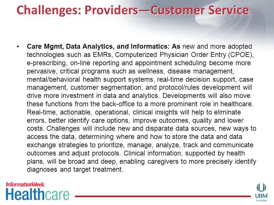 Challenges: Providers—Customer Service Care Mgmt, Data Analytics, and Informatics: As new and more adopted technologies such as EMRs, Computerized Phy