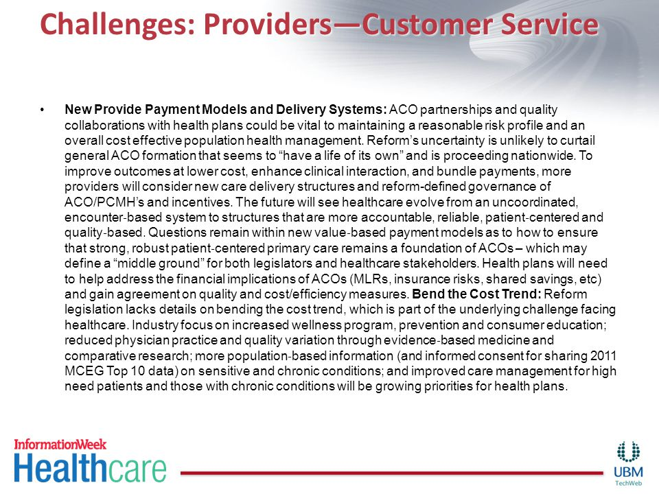 Challenges: Providers—Customer Service New Provide Payment Models and Delivery Systems: ACO partnerships and quality collaborations with health plans could be vital to maintaining a reasonable risk profile and an overall cost effective population health management.