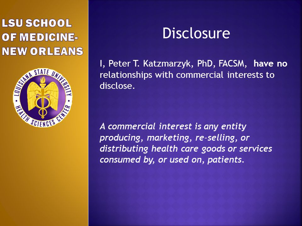 Disclosure I, Peter T. Katzmarzyk, PhD, FACSM, have no relationships with commercial interests to disclose. A commercial interest is any entity produc